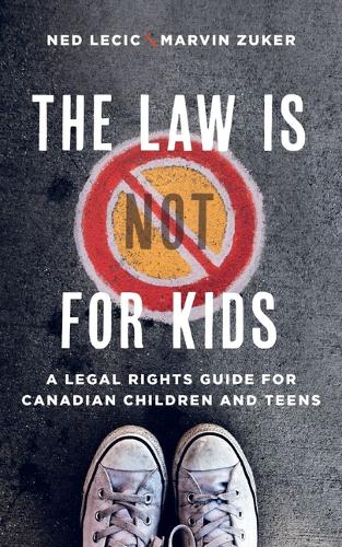 The Law is (Not) for Kids: A Legal Rights Guide for Canadian Children and Teens (Paperback)