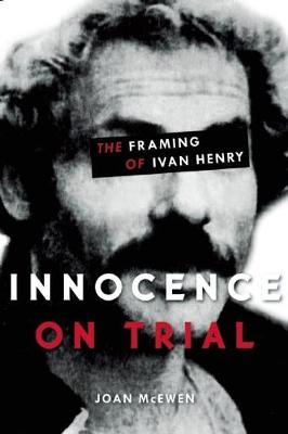 Innocence on Trial: The Framing of Ivan Henry (Paperback)