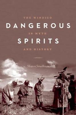 Dangerous Spirits: The Windigo in Myth and History (Paperback)