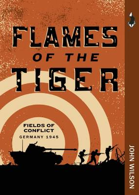 Flames of the Tiger: Fields of Conflict-Germany, 1945 (Paperback)