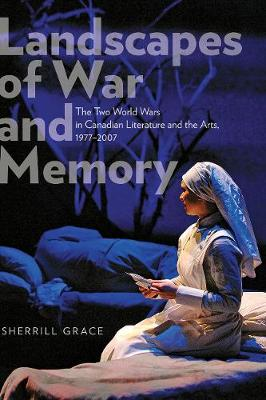 Landscapes of War and Memory: The Two World Wars in Canadian Literature and the Arts, 1977-2007 (Paperback)