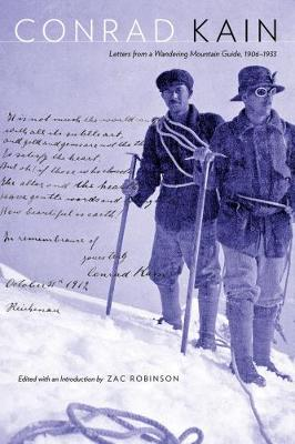 Conrad Kain: Letters from a Wandering Mountain Guide, 1906-1933 - Mountain Cairns: A series on the history and culture of the Canadian Rocky Mountains (Paperback)