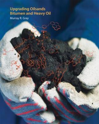Upgrading Oilsands Bitumen and Heavy Oil (Hardback)
