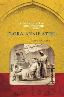 Flora Annie Steel: A Critical Study of an Unconventional Memsahib (Paperback)