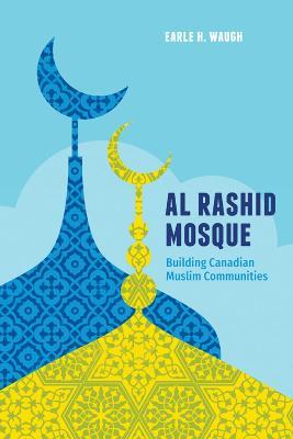 Al Rashid Mosque: Building Canadian Muslim Communities (Paperback)