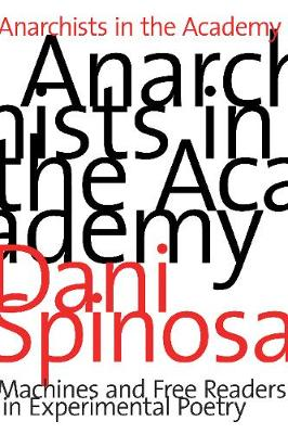 Anarchists in the Academy: Machines and Free Readers in Experimental Poetry (Paperback)