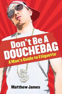 Don't Be a Douchebag: A Man's Guide to Etiquette (Paperback)