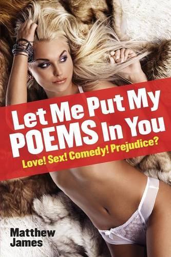 Let Me Put My Poems in You: Love! Sex! Comedy! Prejudice? (Paperback)