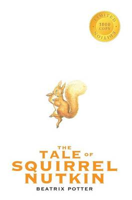 The Tale of Squirrel Nutkin (1000 Copy Limited Edition) (Hardback)