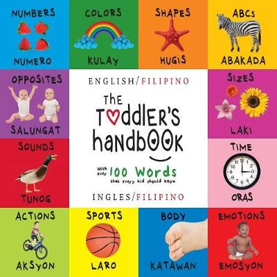 The Toddler's Handbook: Bilingual (English / Filipino) (Ingles / Filipino) Numbers, Colors, Shapes, Sizes, ABC Animals, Opposites, and Sounds, with over 100 Words that every Kid should Know: Engage Early Readers: Children's Learning Books (Paperback)