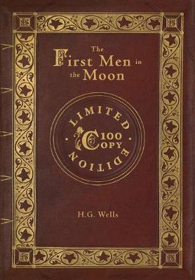 The First Men in the Moon (100 Copy Limited Edition) (Hardback)