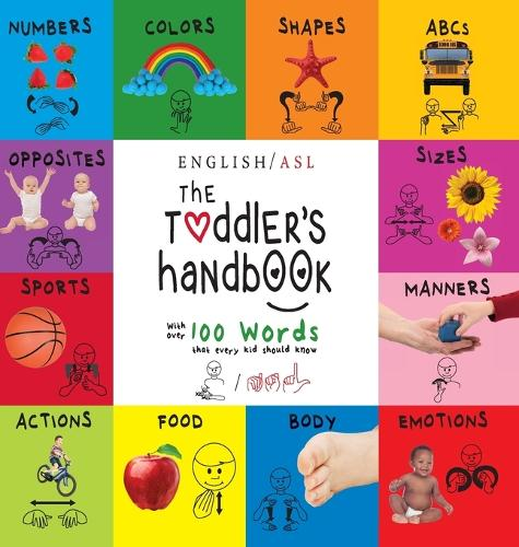 The Toddler's Handbook: (English / American Sign Language - ASL) Numbers, Colors, Shapes, Sizes, Abc's, Manners, and Opposites, with over 100 Words that Every Kid Should Know (Hardback)