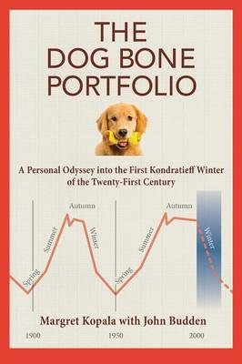 The Dog Bone Portfolio: A Personal Odyssey Into the First Kondratieff Winter of the Twenty-First Century (Paperback)