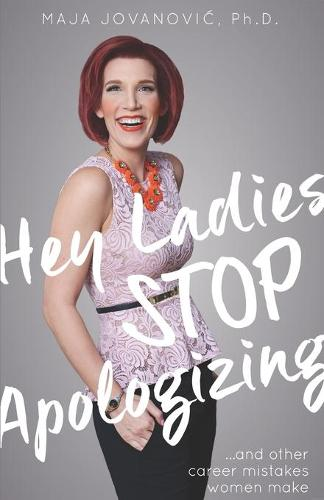 Hey Ladies, Stop Apologizing ... and Other Career Mistakes Women Make: New 2017-2018 Edition (Paperback)