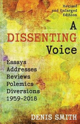 A Dissenting Voice: Essays, Addresses, Reviews, Polemics, Diversions: 1959-2018 (Paperback)