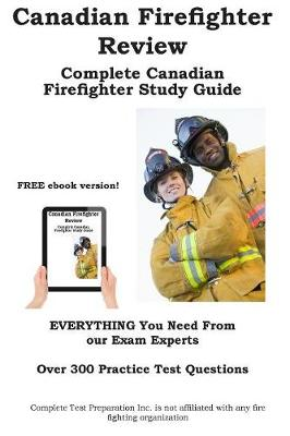 Canadian Firefighter Review! Complete Canadian Firefighter Study Guide and Practice Test Questions (Paperback)