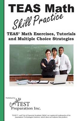 Teas Math Skill Practice: Teas(r) Math Tutorials, Practice Questions and Multiple Choice Strategies (Paperback)