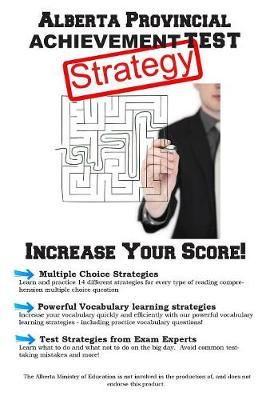 Alberta Provincial Achievement Test Strategy: Winning Multiple Choice Strategies for the Alberta Provincial Achievement Test (Paperback)