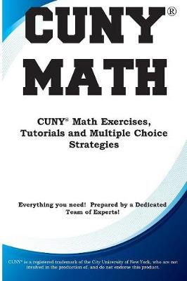 CUNY Math: CUNY Math Exercises, Tutorials and Multiple Choice Strategies (Paperback)