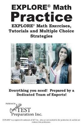 Explore(r) Math Practice: Explore(r) Math Exercises, Tutorials and Multiple Choice Strategies (Paperback)