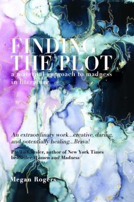 Finding the Plot: A Maternal Approach to Madness in Literature (Paperback)