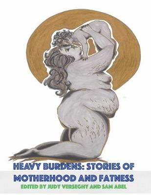 Heavy Burdens: Stories of Motherhood and Fatness (Paperback)