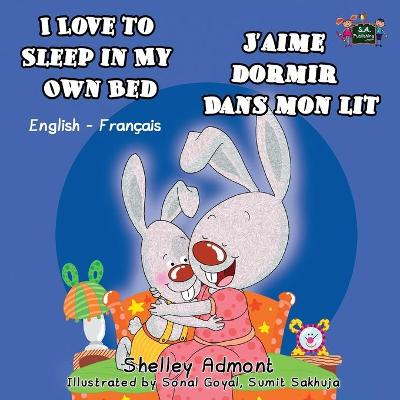 I Love to Sleep in My Own Bed j'Aime Dormir Dans Mon Lit: English French Bilingual Edition - English French Bilingual Collection (Paperback)