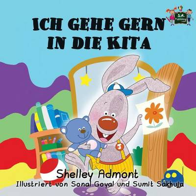 Ich Gehe Gern in Die Kita: I Love to Go to Daycare (German Edition) - German Bedtime Collection (Paperback)