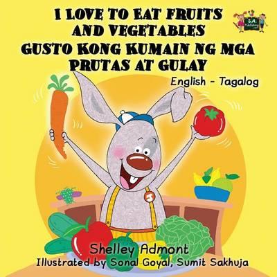 I Love to Eat Fruits and Vegetables Gusto Kong Kumain ng mga Prutas at Gulay: English Tagalog Bilingual Edition - English Tagalog Bilingual Collection (Paperback)