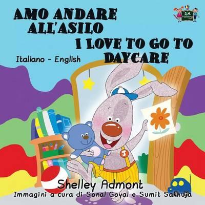 Amo andare all'asilo I Love to Go to Daycare: Italian English Bilingual Edition - Italian English Bilingual Collection (Paperback)