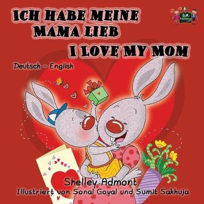 Ich habe meine Mama lieb I Love My Mom: German English Bilingual Edition - German English Bilingual Collection (Paperback)
