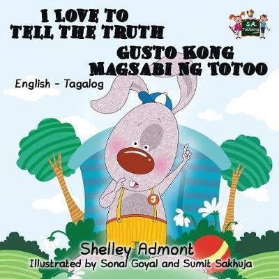 I Love to Tell the Truth Gusto Kong Magsabi Ng Totoo: English Tagalog Bilingual Edition - English Tagalog Bilingual Collection (Paperback)