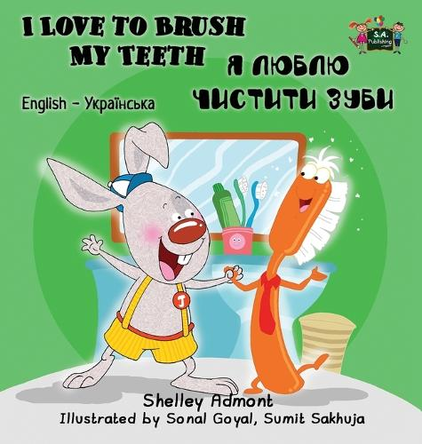 I Love to Brush My Teeth: English Ukrainian Bilingual Edition - English Ukrainian Bilingual Collection (Hardback)