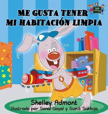 Me Gusta Tener Mi Habitacion Limpia: Spanish Edition - Spanish Bedtime Collection (Hardback)