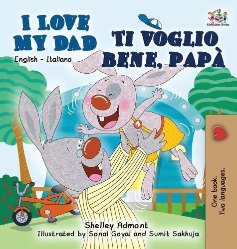 I Love My Dad Ti Voglio Bene, Pap: English Italian Bilingual Edition - English Italian Bilingual Collection (Hardback)