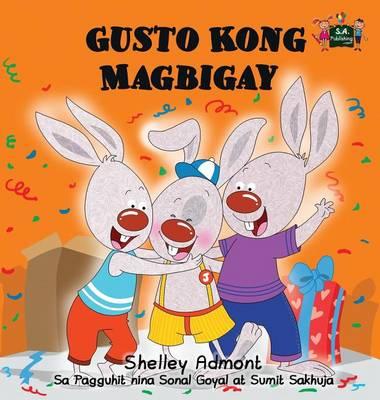 Gusto Kong Magbigay: I Love to Share (Tagalog Edition) - Tagalog Bedtime Collection (Hardback)