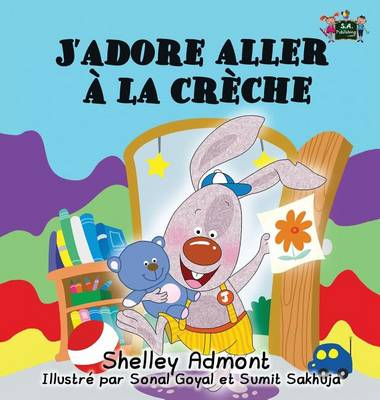 J'Adore Aller La Cr che: I Love to Go to Daycare (French Edition) - French Bedtime Collection (Hardback)