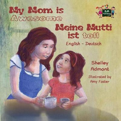 My Mom is Awesome Meine Mutti ist toll: English German Bilingual Edition - English German Bilingual Collection (Paperback)