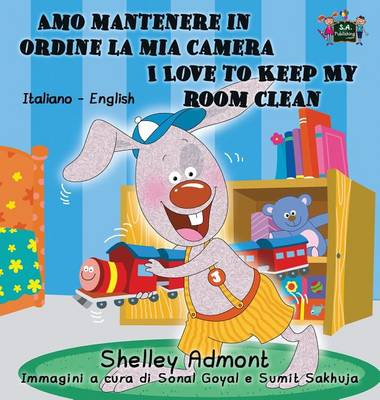 Amo mantenere in ordine la mia camera I Love to Keep My Room Clean: Italian English Bilingual Edition - Italian English Bilingual Collection (Hardback)