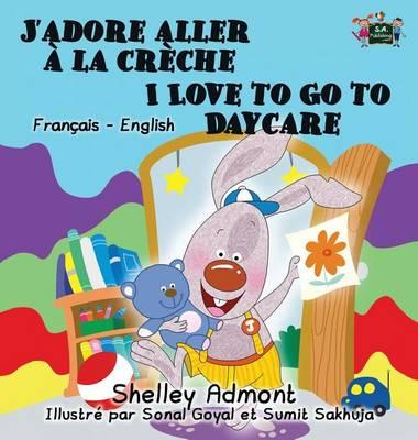 J'adore aller a la creche I Love to Go to Daycare: French English Bilingual Edition - French English Bilingual Collection (Hardback)