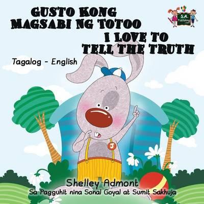 Gusto Kong Magsabi Ng Totoo I Love to Tell the Truth: Tagalog English Bilingual Edition - Tagalog English Bilingual Collection (Paperback)