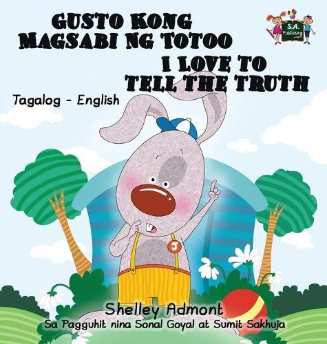 Gusto Kong Magsabi Ng Totoo I Love to Tell the Truth: Tagalog English Bilingual Edition - Tagalog English Bilingual Collection (Hardback)