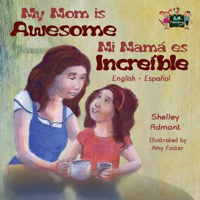 My Mom Is Awesome: English Spanish Bilingual Edition - English Spanish Bilingual Collection (Paperback)