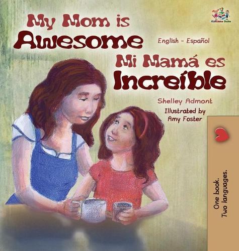 My Mom Is Awesome: English Spanish Bilingual Edition - English Spanish Bilingual Collection (Hardback)