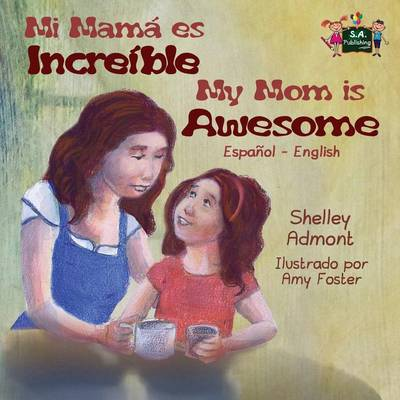 My Mom Is Awesome: Spanish English Bilingual Edition - Spanish English Bilingual Collection (Paperback)