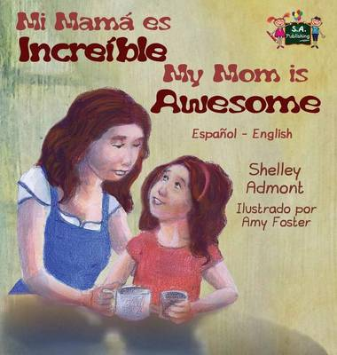 My Mom Is Awesome: Spanish English Bilingual Edition - Spanish English Bilingual Collection (Hardback)