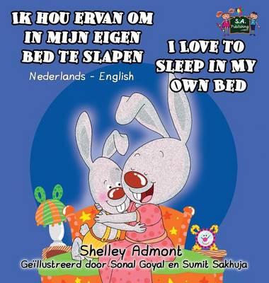 Ik Hou Ervan Om in Mijn Eigen Bed Te Slapen I Love to Sleep in My Own Bed: Dutch English Bilingual Edition - Dutch English Bilingual Collection (Hardback)