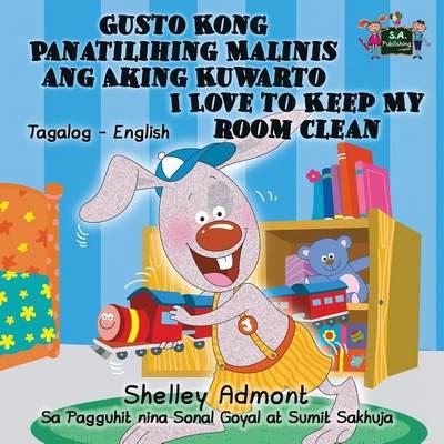 Gusto Kong Panatilihing Malinis Ang Aking Kuwarto I Love to Keep My Room Clean: Tagalog English Bilingual Edition - Tagalog English Bilingual Collection (Paperback)