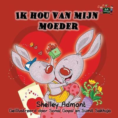 Ik Hou Van Mijn Moeder: I Love My Mom (Dutch Edition) - Dutch Bedtime Collection (Paperback)