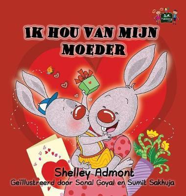 Ik Hou Van Mijn Moeder: I Love My Mom (Dutch Edition) - Dutch Bedtime Collection (Hardback)